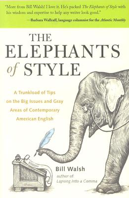 The Elephants of Style : A Trunkload of Tips on the Big Issues and Gray Areas of Contemporary American English, Bill Walsh
