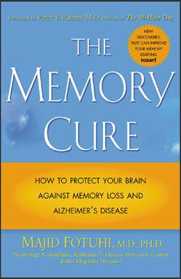 The Memory Cure : How to Protect Your Brain Against Memory Loss and Alzheimer's Disease, Majid Fotuhi