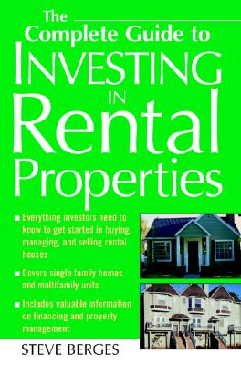 The Complete Guide to Investing in Rental Properties, Berges, Steve
