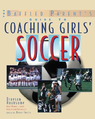 Image for The Baffled Parent's Guide to Coaching Girls' Soccer (Baffled Parents Guides)