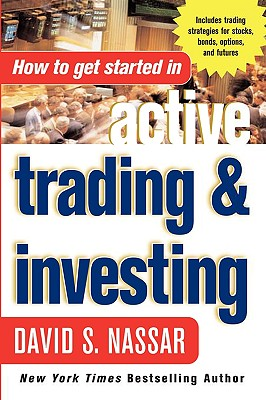 How to Get Started in Active Trading and Investing, Nassar, David S.