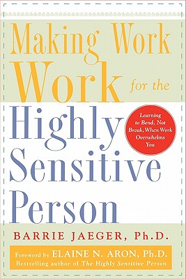 Making Work Work for the Highly Sensitive Person, Barrie Jaeger
