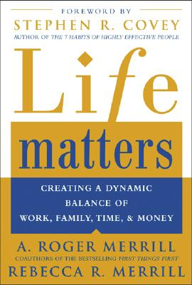Life Matters: Creating a Dynamic Balance of Work, Family, Time & Money, Merrill, A.;Merrill, Rebecca R.