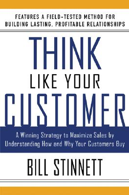 Image for Think Like Your Customer: A Winning Strategy to Maximize Sales by Understanding and Influencing How and Why Your Customers Buy