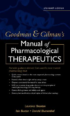 Goodman and Gilman's Manual of Pharmacology and Therapeutics, Laurence Brunton, Donald Blumenthal, Iain Buxton, Keith Parker