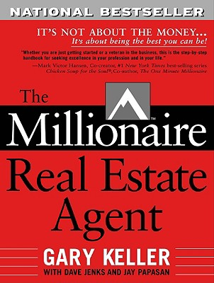 The Millionaire Real Estate Agent: It's Not About the Money...It's About Being the Best You Can Be!, Gary Keller; Dave Jenks; Jay Papasan