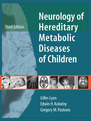 Neurology of Hereditary Metabolic Disease of Children, Lyon, Gilles; Kolodny, Edwin H.; Pastores, Gregory M.