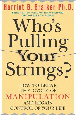 Image for Who's Pulling Your Strings?: How to Break the Cycle of Manipulation and Regain Control of Your Life
