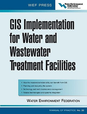 Image for GIS Implementation for Water and Wastewater Treatment Facilities: WEF Manual of Practice No. 26