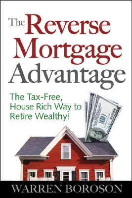 Image for The Reverse Mortgage Advantage: the Tax-Free, House-Rich Way to Retire Wealthy!