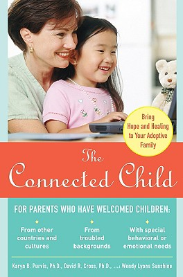 Image for The Connected Child: Bring hope and healing to your adoptive family