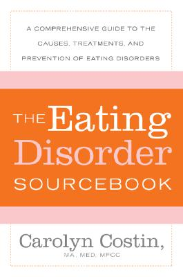 Image for The Eating Disorders Sourcebook: A Comprehensive Guide to the Causes, Treatments, and Prevention of Eating Disorders (Sourcebooks)