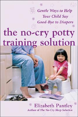 Image for The No-Cry Potty Training Solution: Gentle Ways to Help Your Child Say Good-Bye to Diapers (Pantley)
