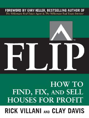 Flip: How to Find, Fix, and Sell Houses for Profit, Villani, Rick;Davis, clay