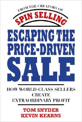 Image for Escaping the Price-Driven Sale: How World Class Sellers Create Extraordinary Profit