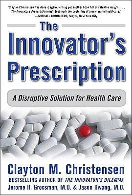 Image for The Innovator's Prescription: A Disruptive Solution for Health Care