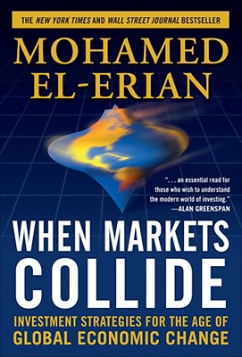 When Markets Collide: Investment Strategies for the Age of Global Economic Change, El-Erian, Mohamed
