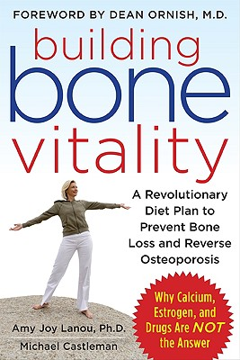 Image for Building Bone Vitality: A Revolutionary Diet Plan to Prevent Bone Loss and Reverse Osteoporosis--Without Dairy Foods, Calcium, Estrogen, or Drugs