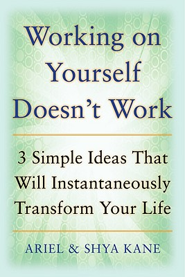 Working On Yourself Doesn't Work: The 3 Simple Ide, Kane, Ariel And Shya