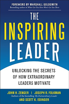 The Inspiring Leader: Unlocking the Secrets of How Extraordinary Leaders Motivate, Zenger, John H.