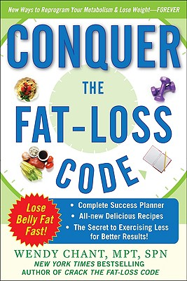 Conquer the Fat-Loss Code (Includes: Complete Success Planner, All-New Delicious Recipes, and the Secret to Exercising Less for Better Results!) (Dieting), Chant, Wendy