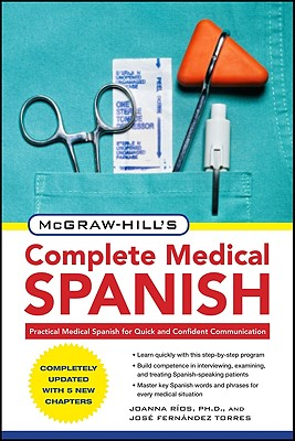 McGraw-Hill's Complete Medical Spanish, Second Edition, Rios, Joanna; Fernandez Torres, Jose