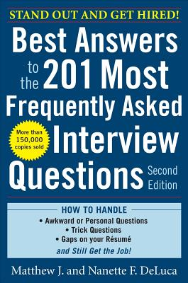 Best Answers To The 201 Most Frequently Asked Job Interview Questions, Mattew J and Nanette F Deluca