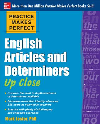 Practice Makes Perfect English Articles and Determiners Up Close, Lester, Mark