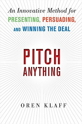 Pitch Anything: An Innovative Method for Presenting, Persuading, and Winning the Deal, Klaff, Oren