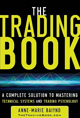 Image for The Trading Book: A Complete Solution to Mastering Technical Systems and Trading Psychology