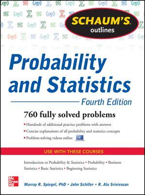 Schaum's Outline of Probability and Statistics, 4th Edition: 897 Solved Problems + 20 Videos (Schaum's Outlines), Schiller Jr., John J.; Srinivasan, R. Alu; Spiegel, Murray R.