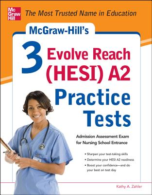 McGraw-Hill's 3 Evolve Reach (HESI) A2 Practice Tests, Kathy Zahler (Author)