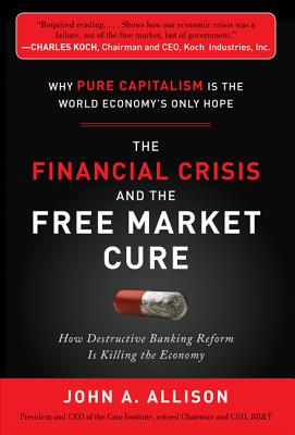 Image for Financial Crisis and the Free Market: How Destructive Banking Reform is Killing