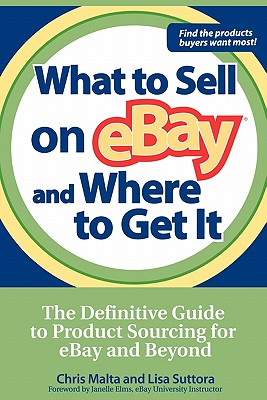 What to Sell on eBay and Where to Get It: The Definitive Guide to Product Sourcing for eBay and Beyond, Malta, Chris; Suttora, Lisa