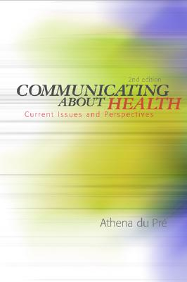 Communicating About Health: Current Issues and Perspectives 2nd Edition, Athena du Pre (Author)