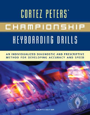 Cortez Peters' Championship Keyboarding Drills: An Individualized Diagnostic and Prescriptive Method for Developing Accuracy and Speed, Cortez Peters, Marilyn Haley