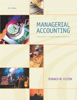 Managerial Accounting: Creating Value in a Dynamic Business Environment 6th Edition, Hilton, Ronald W.
