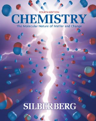 Chemistry: The Molecular Nature of Matter and Change 4th Edition, Martin Silberberg (Author)