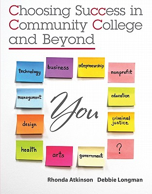 Choosing Success in Community College and Beyond, Atkinson, Rhonda; Longman, Debbie