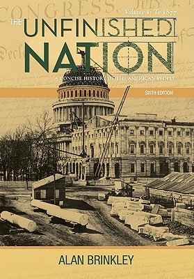 The Unfinished Nation: A Concise History of the American People, Volume 1: To 1877, Alan Brinkley