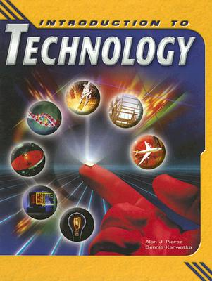 Introduction to Technology, Student Text, Pierce, Alan; Karwatka, Dennis; McGraw-Hill