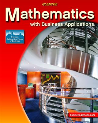 Mathematics with Business Applications, Student Edition, McGraw-Hill Education