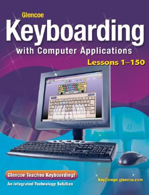 Glencoe Keyboarding with Computer Applications, Lessons 1-150 (JOHNSON: GREGG MICRO KEYBOARD), McGraw-Hill Education