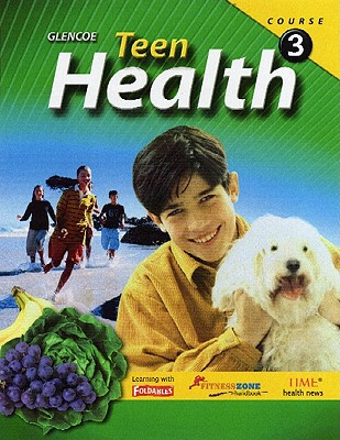 Teen Health, Course 3, Student Edition, McGraw-Hill Education