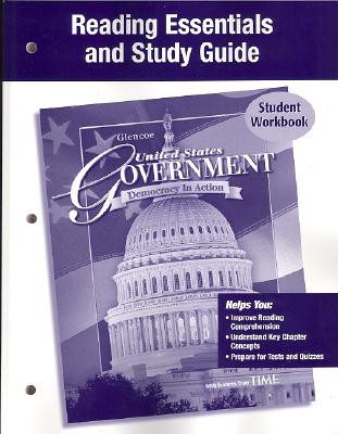 United States Government: Democracy in Action, Reading Essentials and Note Taking Guide, McGraw-Hill, Glencoe
