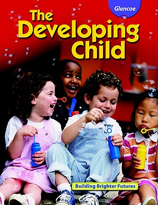 The Developing Child Student Edition, Glencoe McGraw-Hill