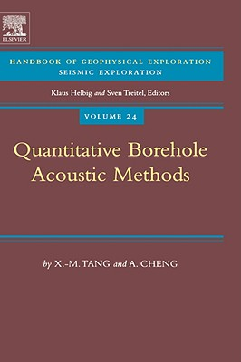 Quantitative Borehole Acoustic Methods, Volume 24 (Handbook of Geophysical Exploration: Seismic Exploration), Tang, X.M.; Cheng, A.