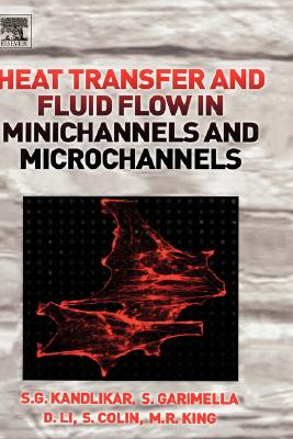 Heat Transfer and Fluid Flow in Minichannels and Microchannels, Kandlikar, Satish; Garimella, Srinivas; Li, Dongqing; Colin, Stephane; King, Michael R.