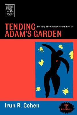 Image for Tending Adam's Garden: Evolving the Cognitive Immune Self