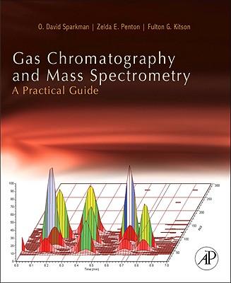 Gas Chromatography and Mass Spectrometry: A Practical Guide, Second Edition, Sparkman, O. David; Penton, Zelda; Kitson, Fulton G.